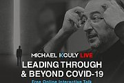 Michael Kouly - Live Talk Online about Leading Through & Beyond COVID 19