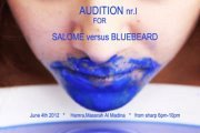 AUDITION nb I for * SALOME versus BLUEBEARD*, staged by Cornelia Krafft