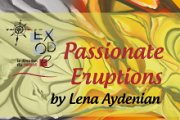 """Passionate Eruptions"" by Lena Aydenian at Exode"