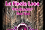 "LA FIESTA LOCA ""Five Bracelets""  NIGHT SWIMMING PARTY"