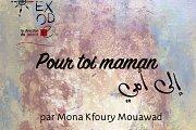 """""""Pour toi maman"""" Exposition Solo par Mona Kfoury Mouawad"""