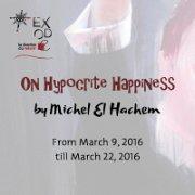 """On Hypocrite Happiness"""" Solo Exhibition by Michel El Hachem"""