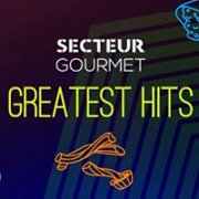 Secteur Gourmet - Greatest Hits