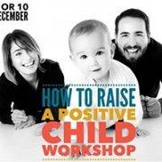 How To Raise A Positive Child Workshop