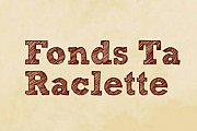Fonds Ta Raclette