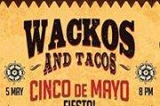 Wackos & Tacos - Cinco de Mayo Fiesta