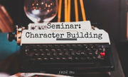 Seminar: Character Building