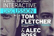 Digital Diplomacy Interactive Discussion with British Ambassador TOM FLETCHER & Senior Innovation Advisor to Hillary Clinton ALEC ROSS