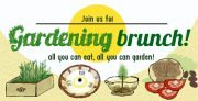 Gardening Brunch: All you can eat! All you can garden!