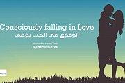 Consciously Falling in Love - الوقوع في الحب بوعي