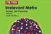 Irrelevant Metro - Fund raising event for the migrants workers in Lebanon