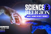 Science and Religion: Worst Enemies or Best Friends?