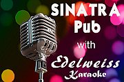 KARAOKE AT SINATRA WITH EDELWEISS