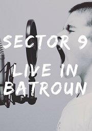 SECTOR 9 - Live in Batroun
