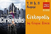 CIRKOPOLIS BY CIRQUE ELOIZE - Part of Beiteddine Art Festival 2018
