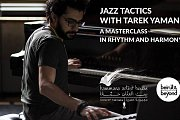 Jazz Tactics with Tarek Yamani | Masterclass in Rhythm & Harmony