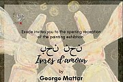 Ivres d'amour | Solo Exhibition by George Mattar