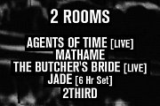 2 Rooms: Agents Of Time [Live], Mathame, Butcher's Bride [Live], Jade [6 Hr Set]