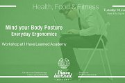 Mind your body posture: Everyday Ergonomics - Workshop at I Have Learned Academy