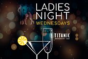 Ladies Night at Titanic: Open Margaritas & Sparkling Wine