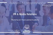 PR & Media Relations Workshop at I Have Learned Academy