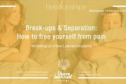Break Ups, Divorce & Separation: How to free yourself from Pain - Workshop at I Have Learned Academy