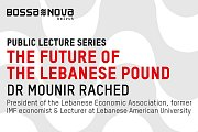 The Future of the Lebanese Pound - A talk by Dr Mounir Rached