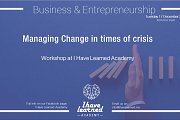 Managing Change in times of Crisis Workshop at I Have Learned Academy